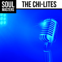 The Chi-Lites - Soul Masters: The Chi-Lites