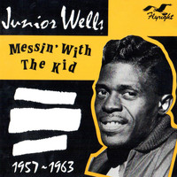 Junior Wells - Messin' with the Kid, 1957 - 1963