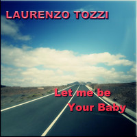 Laurenzo Tozzi - Let Me Be Your Baby