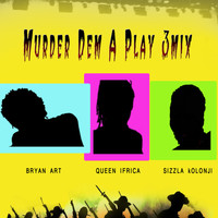 Bryan Art - Murder Dem a Play 3mix (feat. Miguel Collins & Ventrice Morgan) - Single