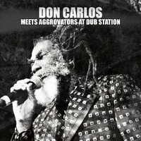 Don Carlos - Don Carlos Meets Aggrovators at Dub Station