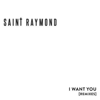 Saint Raymond - I Want You Remix EP