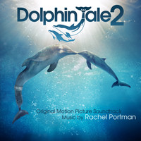 Rachel Portman - Dolphin Tale 2 (Original Motion Picture Soundtrack)