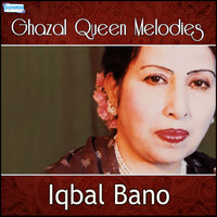 Iqbal Bano - Ghazal Queen Melodies - Iqbal Bano
