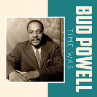 Bud Powell - Time Was