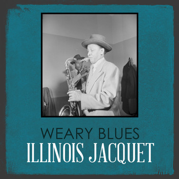 Illinois Jacquet - Weary Blues