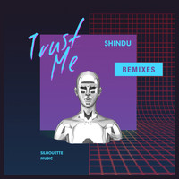 Shindu - Trust Me Remixes