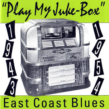 Various Artists - Play My Juke - Box, East Coast Blues, 1943 - 1954