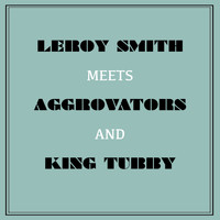 Leroy Smart - Leroy Smart Meets Aggrovators & King Tubby