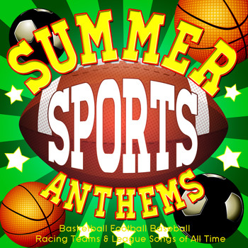 Various Artists - Summer Sports Anthems - Basketball Football Baseball Racing Teams & League Songs of All Time