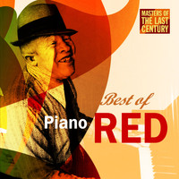 Piano Red - Masters Of The Last Century: Best of Piano Red