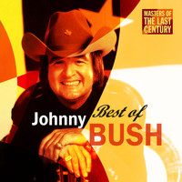 Johnny Bush - Masters Of The Last Century: Best of Johnny Bush