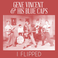 Gene Vincent & His Blue Caps - I Flipped