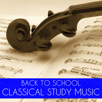 Classical Study Music - Back To School Classical Study Music: Relaxing Classical Piano Music for Concentration & Study