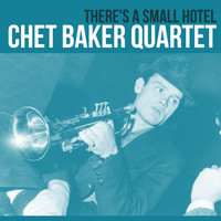 Chet Baker Quartet - There's a Small Hotel