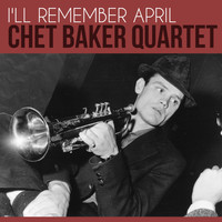 Chet Baker Quartet - I'll Remember April