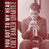 Chet Baker Quartet - You Got to My Head