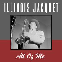 Illinois Jacquet - All of Me