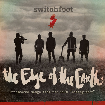 "Switchfoot - The Edge of the Earth: Unreleased songs from the film ""Fading West"""