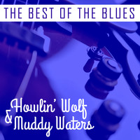 Howlin' Wolf - The Best of the Blues: Howlin' Wolf & Muddy Waters