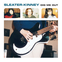 Sleater-kinney - Dig Me Out (Remastered)