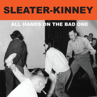 Sleater-kinney - All Hands on the Bad One (Remastered)