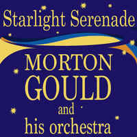 Morton Gould and His Orchestra - Starlight Serenade