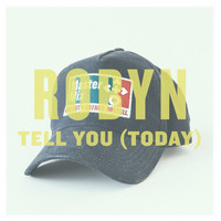 Robyn - Tell You (Today) - Single