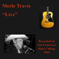 Merle Travis - Live (Recorded at San Francisco State College 1965)