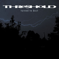 Threshold - Turned To Dust