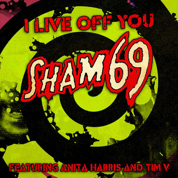 Sham 69 - I Live off You (feat. Anita Harris & Tim V) - Single