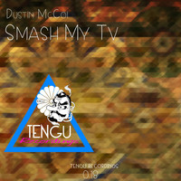 Dustin Mccoi - Smash My TV