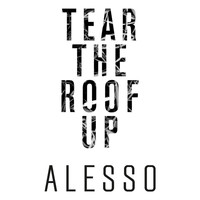 Alesso - Tear The Roof Up