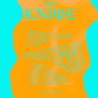 The Knife - Ready To Lose / Stay Out Here (Remixes)