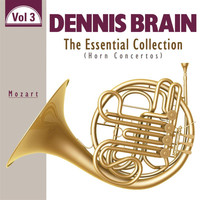 Dennis Brain - The Essential Collection: Horn Concertos, Vol. 3