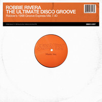 Robbie Rivera - The Ultimate Disco Groove (Robbie's 1998 Groove Express Mix)