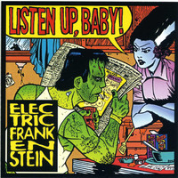 Electric Frankenstein - Listen up, Baby