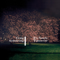Craig Armstrong - It's Nearly Tomorrow