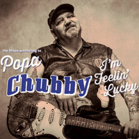 Popa Chubby - I'm Feelin' Lucky (The Blues according to Popa Chubby)