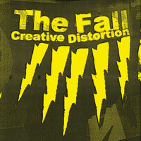 The Fall - Creative Distortion