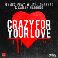 Wiley - Crazy for Your Love (feat. Wiley, Sneakbo & Sarah Harding)