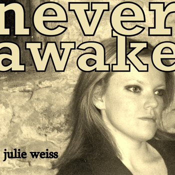 Julie Weiss - Never Awake