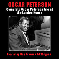 Oscar Peterson - Complete Oscar Peterson Trio at the London House (feat. Ray Brown & Ed Thigpen)