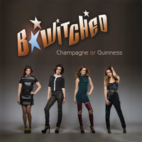 B*Witched - Champagne or Guinness
