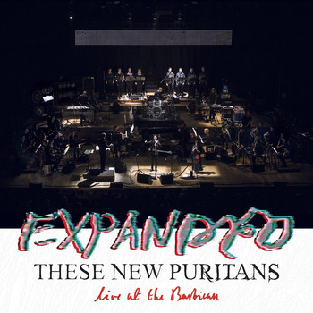 These New Puritans - EXPANDED (Live at the Barbican)