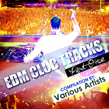 Various Artists - EDM Club Tracks - Part One (Compilation By Various Artists)