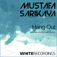 Mustafa Sarikaya - Hang Out (Nihat A.K.A DJ Led Remix)