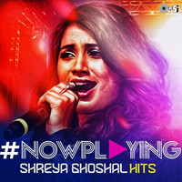 Shreya Ghoshal - #NowPlaying: Shreya Ghoshal Hits