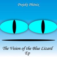 Projekt Phönix - The Vision of the Blue Lizard Ep