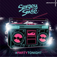 Sergey Smile - Party Tonight